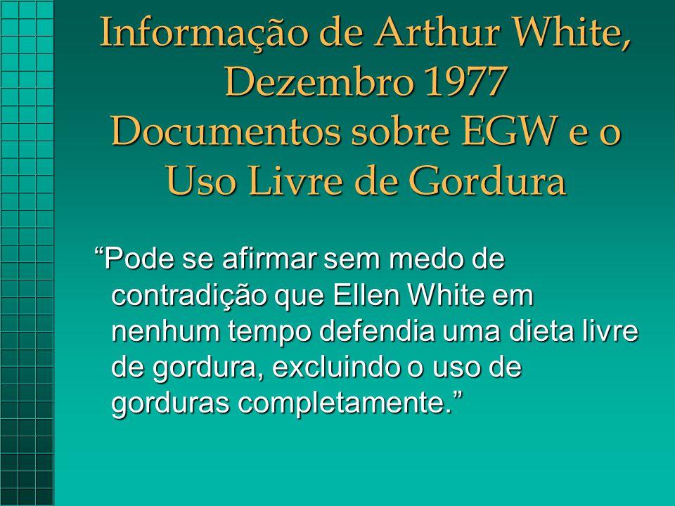 """Informação de Arthur White, Dezembro 1977 Documentos sobre EGW e o Uso Livre de Gordura """"Pode se afirmar sem medo de contradição que Ellen White em ne"""