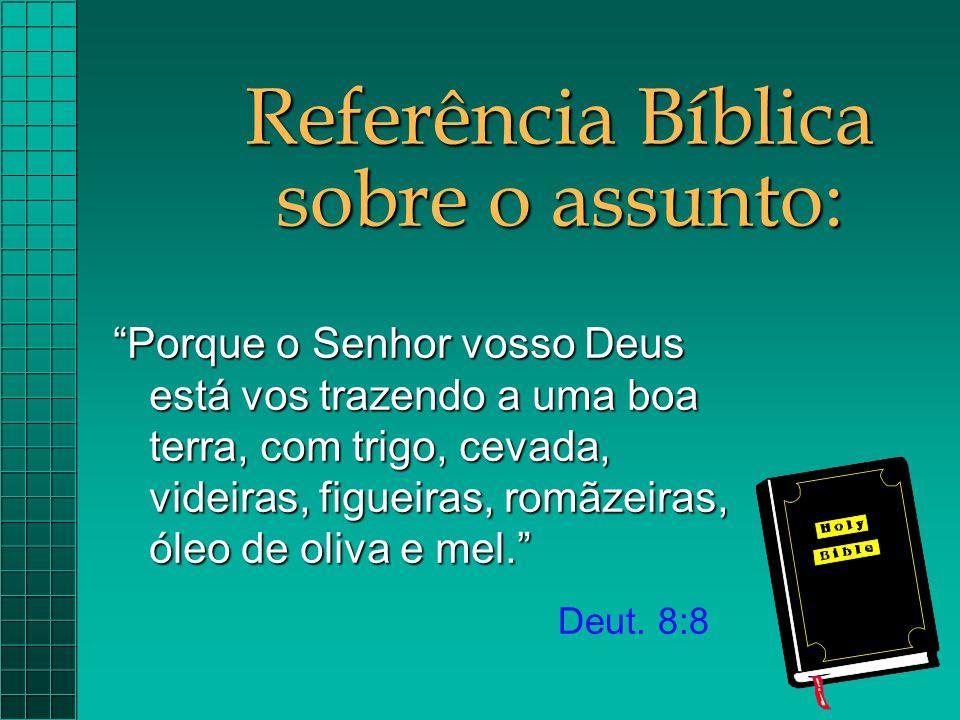 """Referência Bíblica sobre o assunto: """"Porque o Senhor vosso Deus está vos trazendo a uma boa terra, com trigo, cevada, videiras, figueiras, romãzeiras,"""