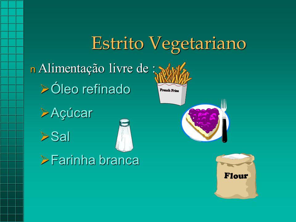 Estrito Vegetariano  Óleo refinado  Açúcar  Sal  Farinha branca n Alimentação livre de :