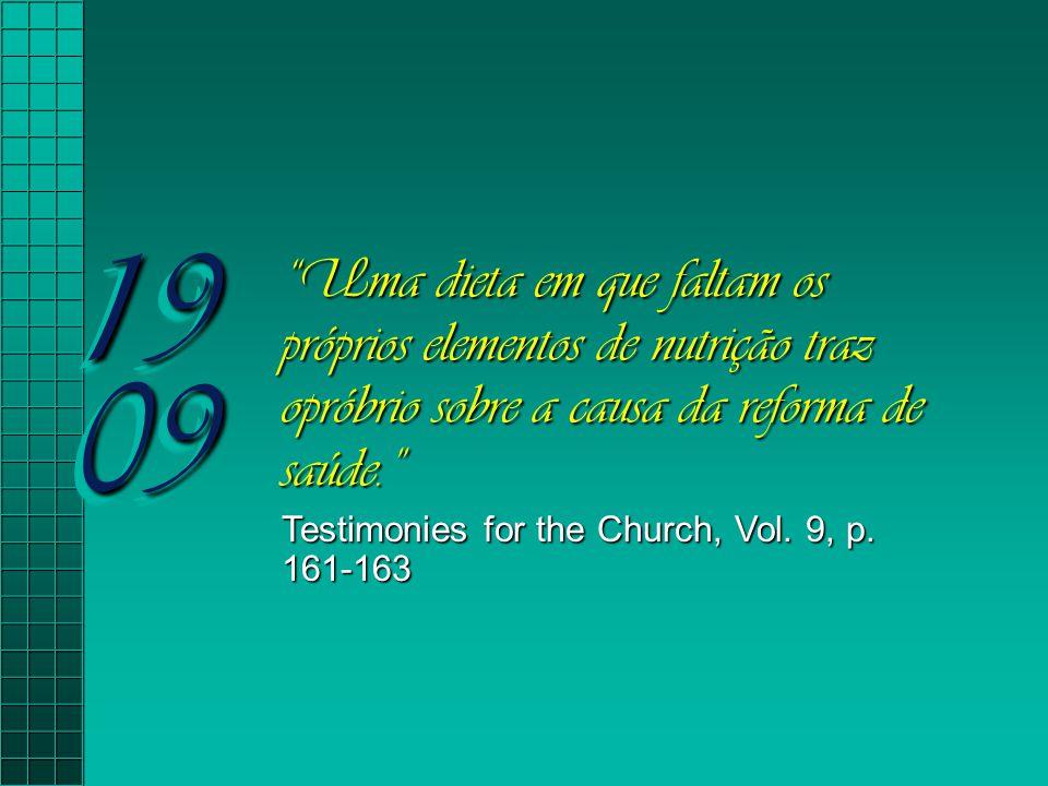 """19 09 """"Uma dieta em que faltam os próprios elementos de nutrição traz opróbrio sobre a causa da reforma de saúde."""" Testimonies for the Church, Vol. 9,"""