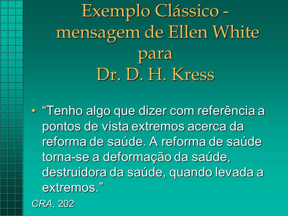 """Exemplo Clássico - mensagem de Ellen White para Dr. D. H. Kress """"Tenho algo que dizer com referência a pontos de vista extremos acerca da reforma de s"""