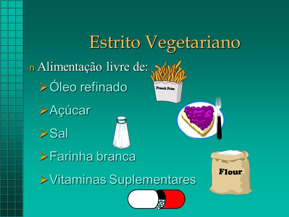 Estrito Vegetariano  Óleo refinado  Açúcar  Sal  Farinha branca  Vitaminas Suplementares n Alimentação livre de: