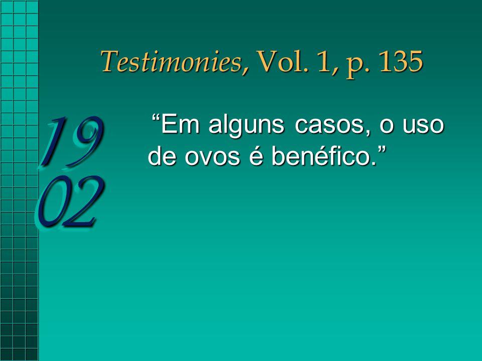 """Testimonies, Vol. 1, p. 135 """"Em alguns casos, o uso de ovos é benéfico."""" """"Em alguns casos, o uso de ovos é benéfico."""" 19 02"""