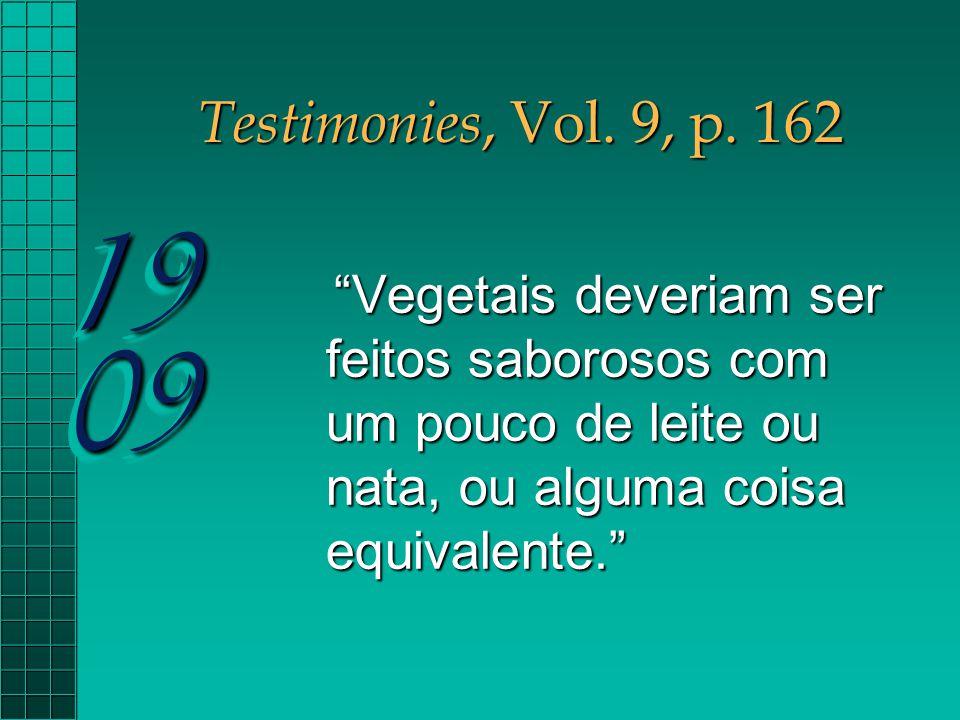 """Testimonies, Vol. 9, p. 162 """"Vegetais deveriam ser feitos saborosos com um pouco de leite ou nata, ou alguma coisa equivalente."""" """"Vegetais deveriam se"""