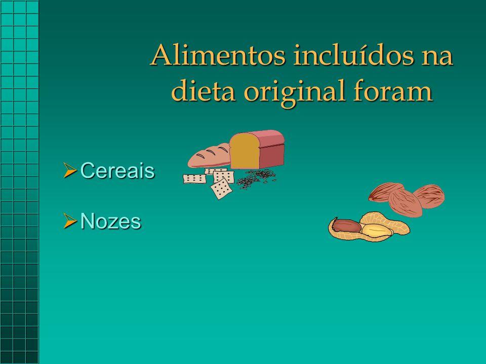 Alimentos incluídos na dieta original foram  Cereais  Nozes
