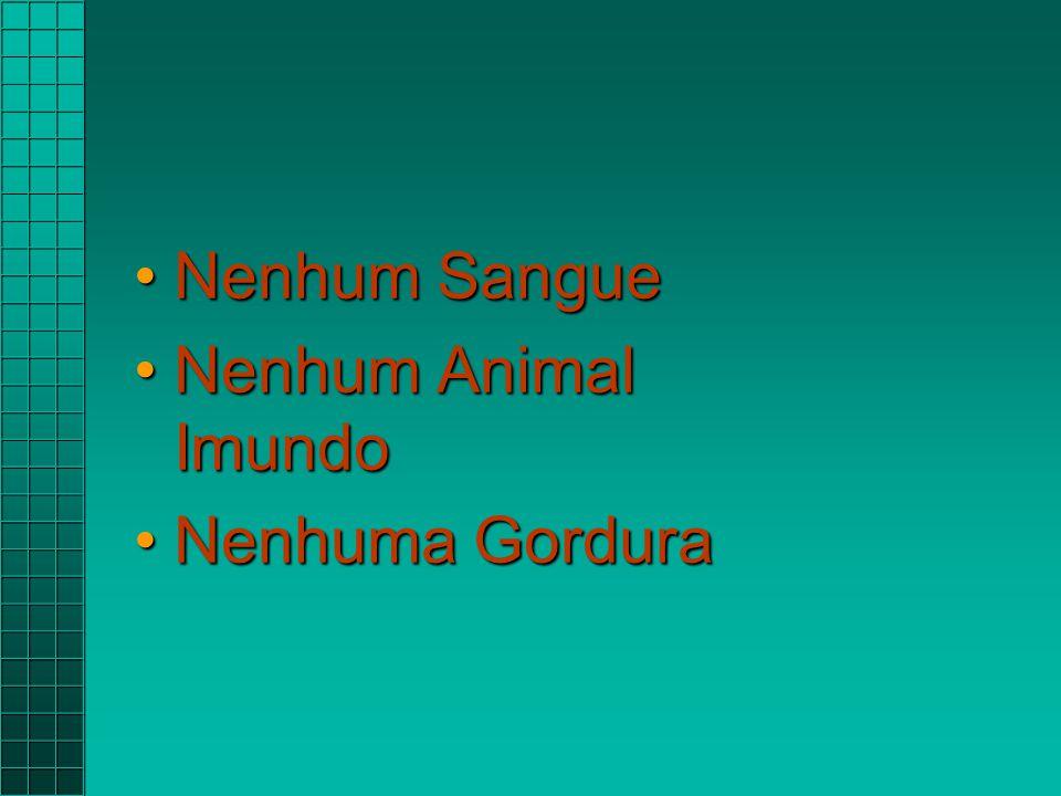 Nenhum SangueNenhum Sangue Nenhum Animal ImundoNenhum Animal Imundo Nenhuma GorduraNenhuma Gordura