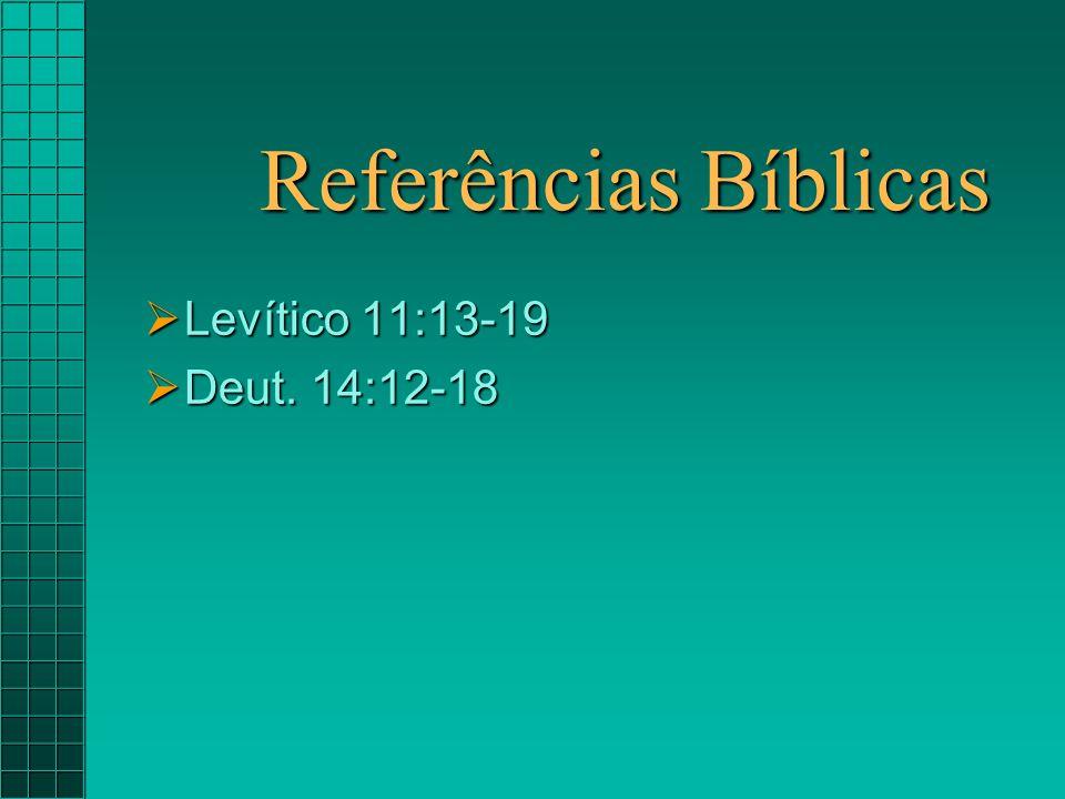  Levítico 11:13-19  Deut. 14:12-18 Referências Bíblicas