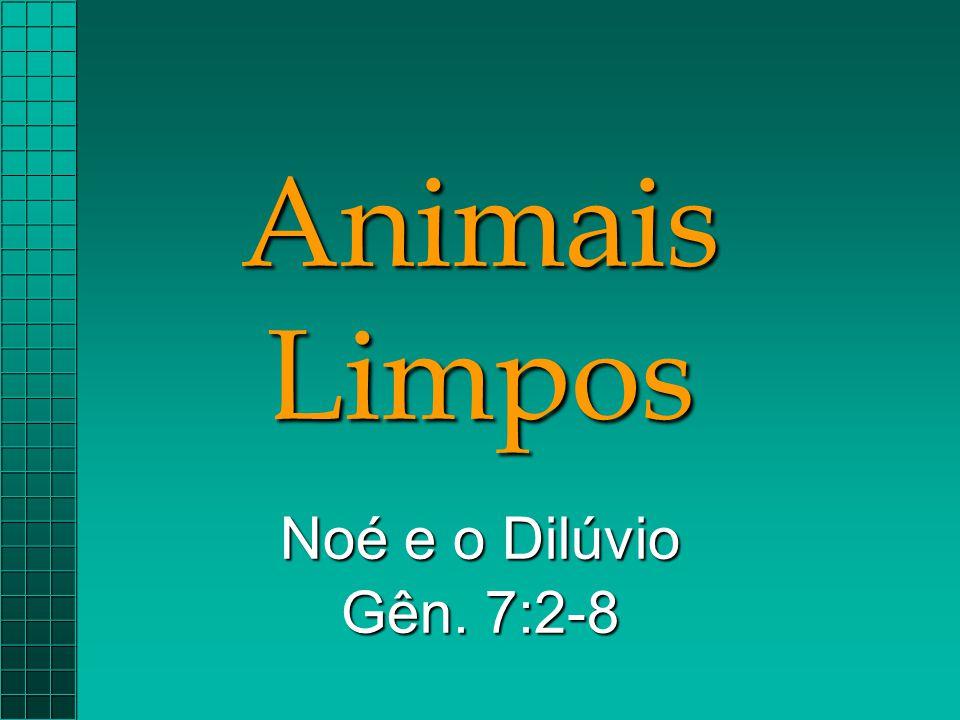 Animais Limpos Noé e o Dilúvio Gên. 7:2-8