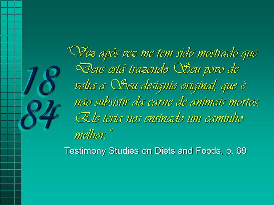 """18 84 """"Vez após vez me tem sido mostrado que Deus está trazendo Seu povo de volta a Seu desígnio original, que é não subsistir da carne de animais mor"""