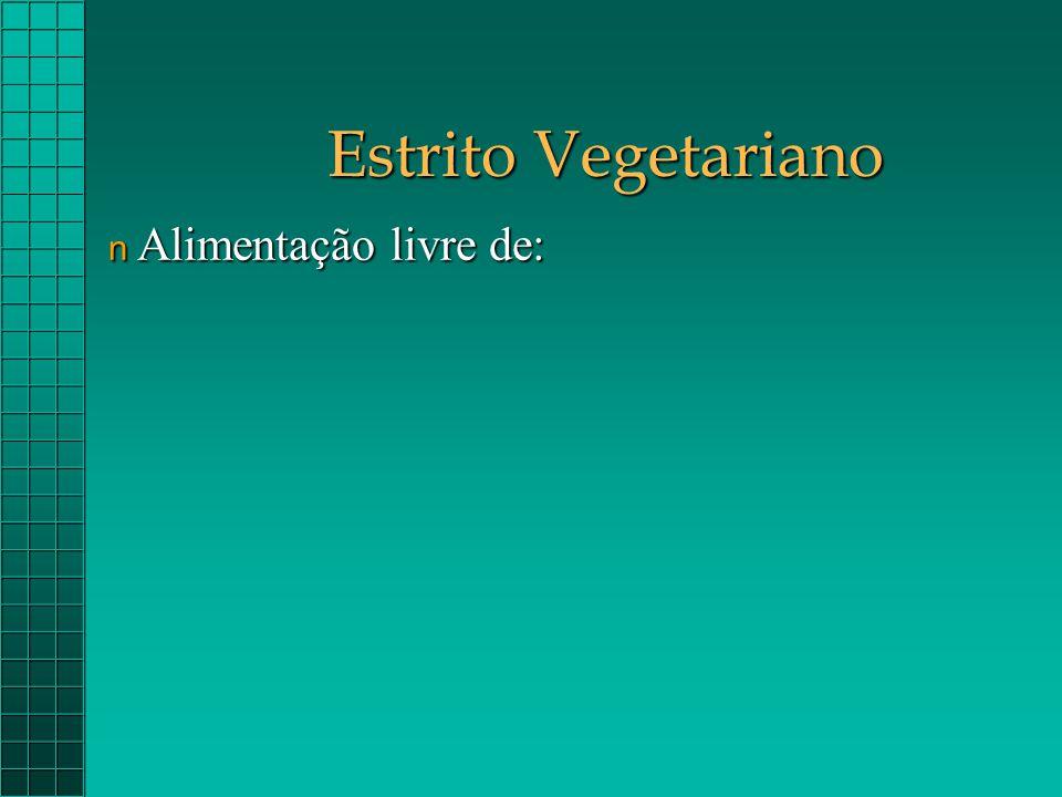 Estrito Vegetariano n Alimentação livre de: