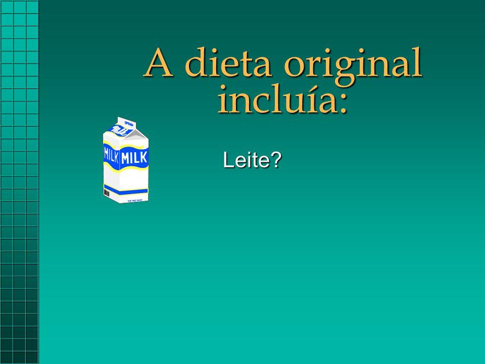 A dieta original incluía: Leite?