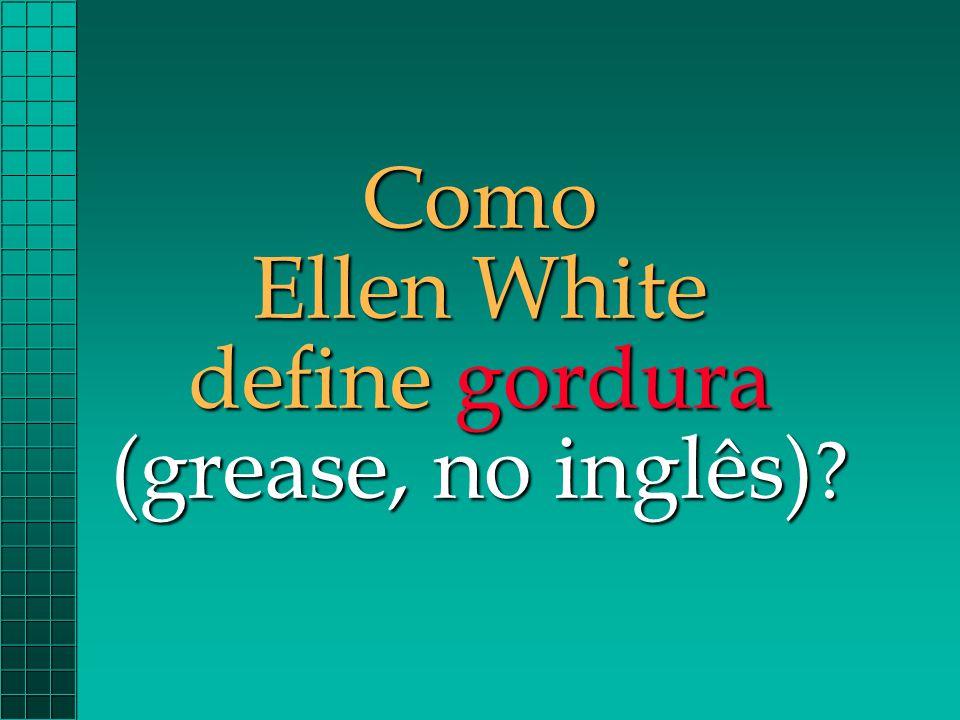 Como Ellen White define gordura (grease, no inglês) ?