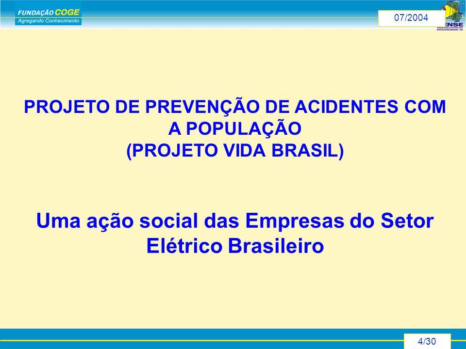 4/30 07/2004 PROJETO DE PREVENÇÃO DE ACIDENTES COM A POPULAÇÃO (PROJETO VIDA BRASIL) Uma ação social das Empresas do Setor Elétrico Brasileiro