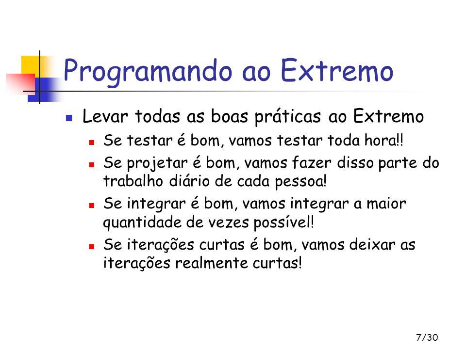 7/30 Programando ao Extremo Levar todas as boas práticas ao Extremo Se testar é bom, vamos testar toda hora!! Se projetar é bom, vamos fazer disso par