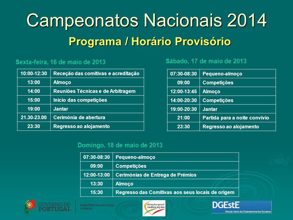 Campeonatos Nacionais 2014 Programa / Horário Provisório Sexta-feira, 16 de maio de 2013 10:00-12:30Receção das comitivas e acreditação 13:00Almoço 14:00Reuniões Técnicas e de Arbitragem 15:00Início das competições 19:00Jantar 21.30-23.00Cerimónia de abertura 23:30Regresso ao alojamento Sábado, 17 de maio de 2013 07:30-08:30Pequeno-almoço 09:00Competições 12:00-13:45Almoço 14:00-20:30Competições 19:00-20:30Jantar 21:00Partida para a noite convívio 23:30Regresso ao alojamento Domingo, 18 de maio de 2013 07:30-08:30Pequeno-almoço 09:00Competições 12:00-13:00Cerimónias de Entrega de Prémios 13:30Almoço 15:30Regresso das Comitivas aos seus locais de origem