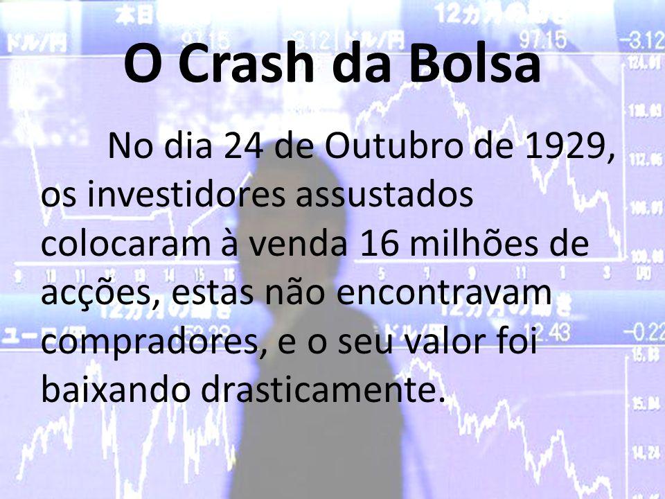 O Crash da Bolsa No dia 24 de Outubro de 1929, os investidores assustados colocaram à venda 16 milhões de acções, estas não encontravam compradores, e