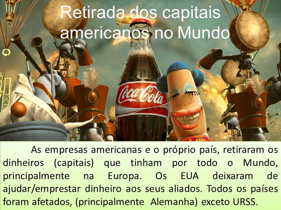 Retirada dos capitais americanos no Mundo As empresas americanas e o próprio país, retiraram os dinheiros (capitais) que tinham por todo o Mundo, prin