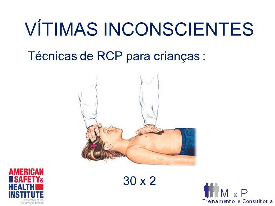 VÍTIMAS INCONSCIENTES Técnicas de RCP para crianças : 30 x 2
