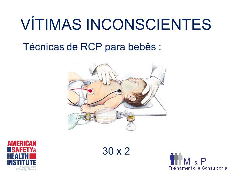 VÍTIMAS INCONSCIENTES Técnicas de RCP para bebês : 30 x 2