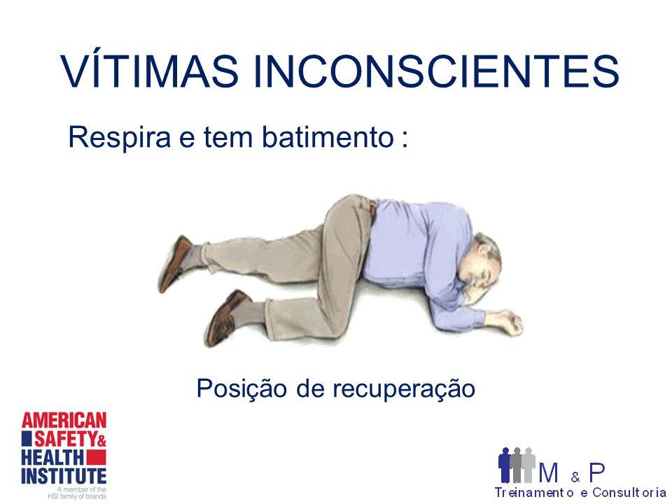VÍTIMAS INCONSCIENTES Respira e tem batimento : Posição de recuperação