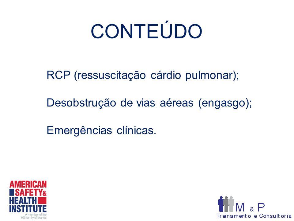 CONTEÚDO RCP (ressuscitação cárdio pulmonar); Desobstrução de vias aéreas (engasgo); Emergências clínicas.