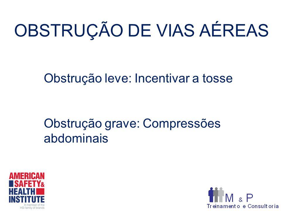 Obstrução leve: Incentivar a tosse Obstrução grave: Compressões abdominais