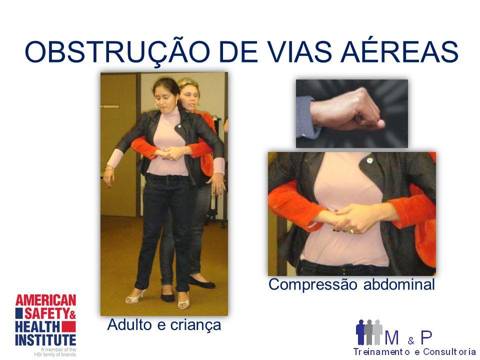 OBSTRUÇÃO DE VIAS AÉREAS Compressão abdominal Adulto e criança