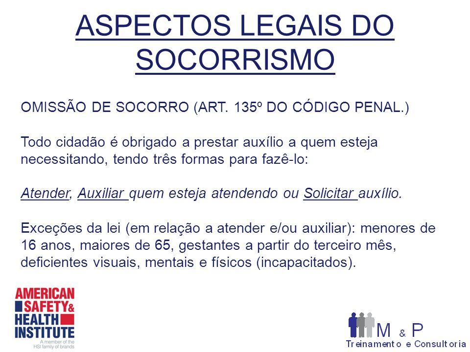 ASPECTOS LEGAIS DO SOCORRISMO OMISSÃO DE SOCORRO (ART. 135º DO CÓDIGO PENAL.) Todo cidadão é obrigado a prestar auxílio a quem esteja necessitando, te