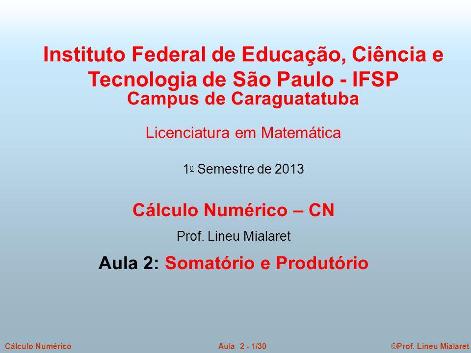 ©Prof. Lineu MialaretAula 2 - 1/30Cálculo Numérico Cálculo Numérico – CN Prof. Lineu Mialaret Aula 2: Somatório e Produtório Instituto Federal de Educ