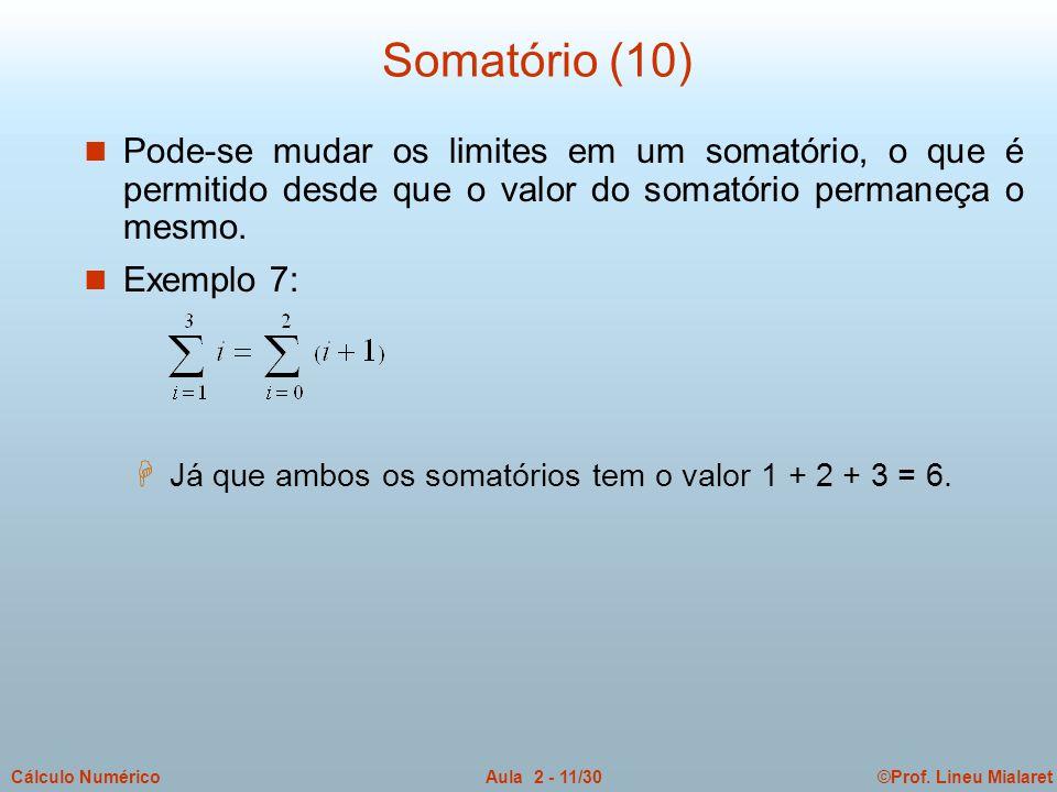 ©Prof. Lineu MialaretAula 2 - 11/30Cálculo Numérico Somatório (10) n Pode-se mudar os limites em um somatório, o que é permitido desde que o valor do