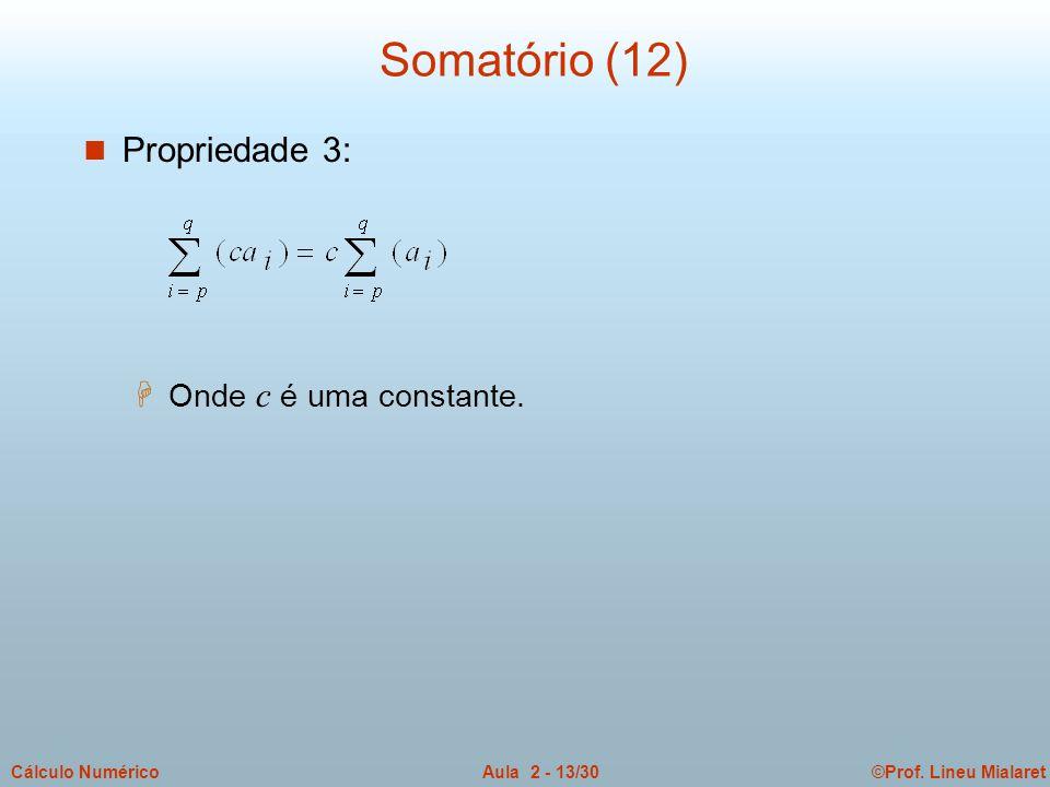 ©Prof. Lineu MialaretAula 2 - 13/30Cálculo Numérico Somatório (12) n Propriedade 3:  Onde c é uma constante.
