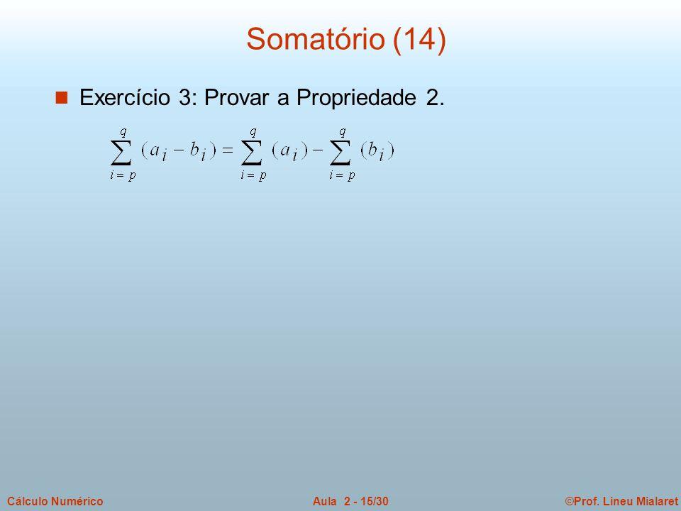 ©Prof. Lineu MialaretAula 2 - 15/30Cálculo Numérico Somatório (14) n Exercício 3: Provar a Propriedade 2.