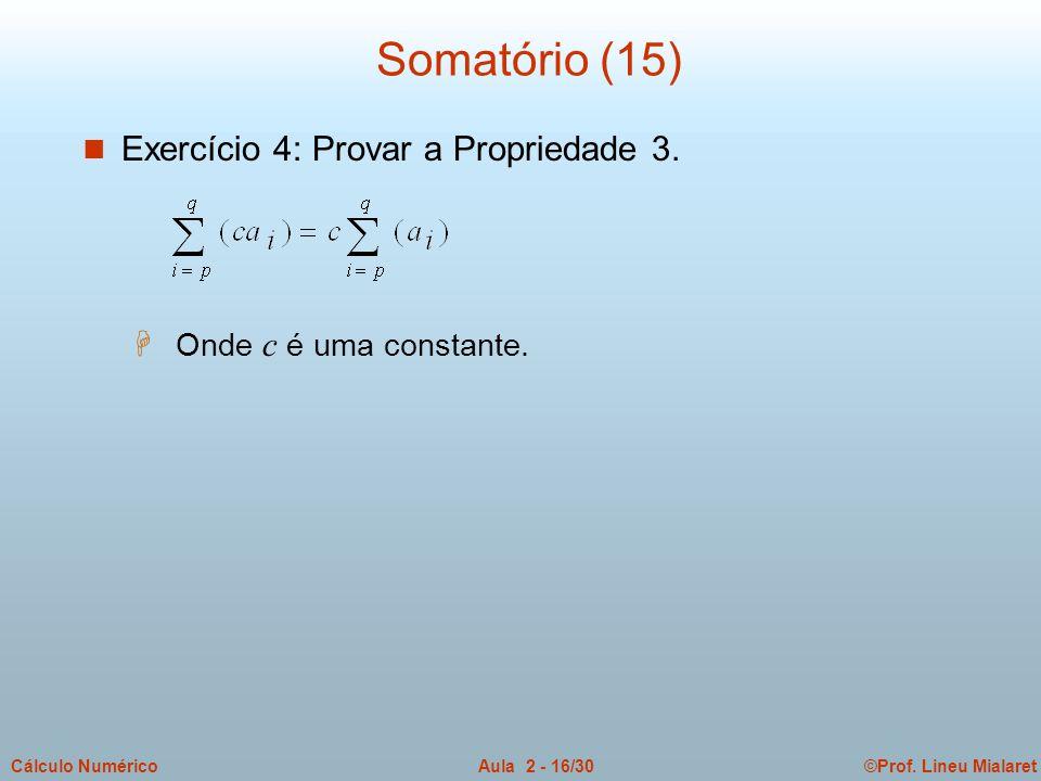 ©Prof. Lineu MialaretAula 2 - 16/30Cálculo Numérico Somatório (15) n Exercício 4: Provar a Propriedade 3.  Onde c é uma constante.