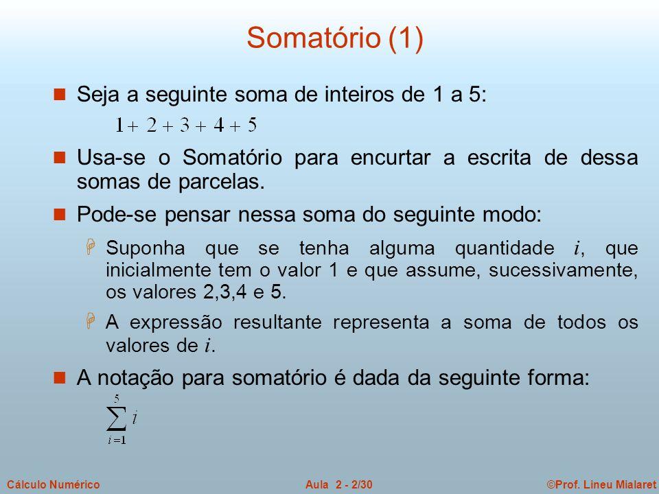 ©Prof. Lineu MialaretAula 2 - 2/30Cálculo Numérico Somatório (1) n Seja a seguinte soma de inteiros de 1 a 5: n Usa-se o Somatório para encurtar a esc