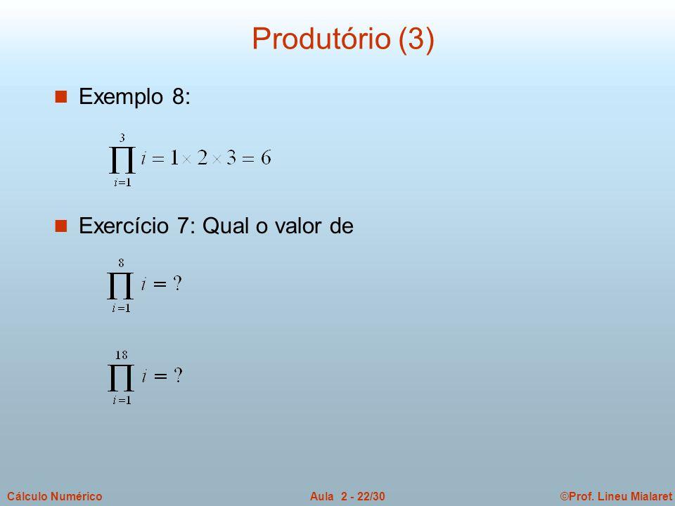 ©Prof. Lineu MialaretAula 2 - 22/30Cálculo Numérico Produtório (3) n Exemplo 8: n Exercício 7: Qual o valor de