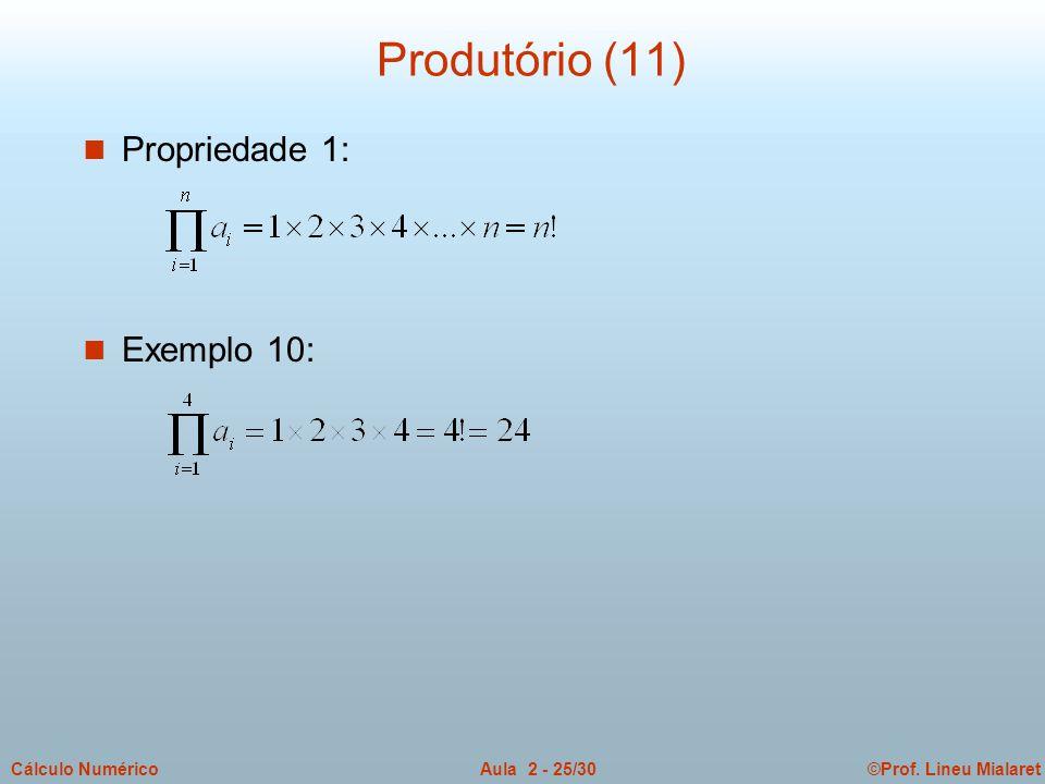 ©Prof. Lineu MialaretAula 2 - 25/30Cálculo Numérico Produtório (11) n Propriedade 1: n Exemplo 10: