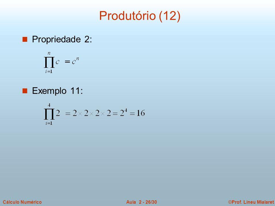 ©Prof. Lineu MialaretAula 2 - 26/30Cálculo Numérico Produtório (12) n Propriedade 2: n Exemplo 11: