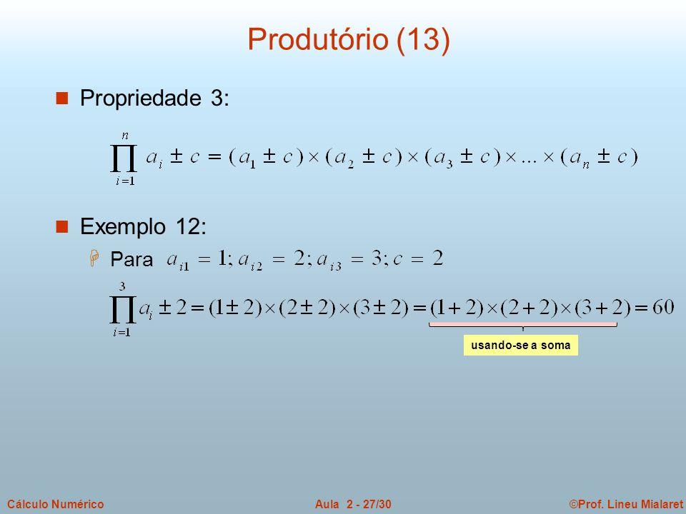 ©Prof. Lineu MialaretAula 2 - 27/30Cálculo Numérico Produtório (13) n Propriedade 3: n Exemplo 12: H Para usando-se a soma