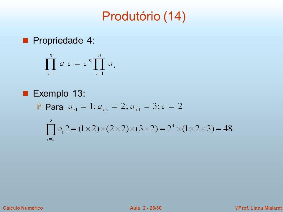 ©Prof. Lineu MialaretAula 2 - 28/30Cálculo Numérico Produtório (14) n Propriedade 4: n Exemplo 13: H Para