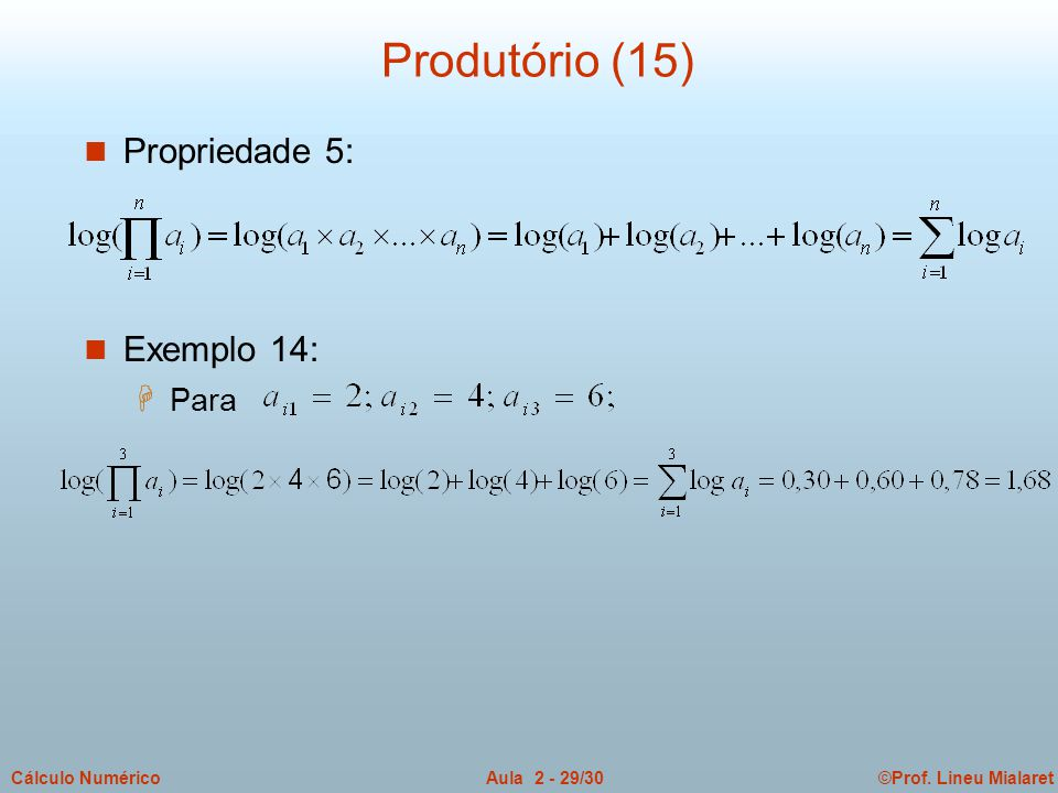 ©Prof. Lineu MialaretAula 2 - 29/30Cálculo Numérico Produtório (15) n Propriedade 5: n Exemplo 14: H Para
