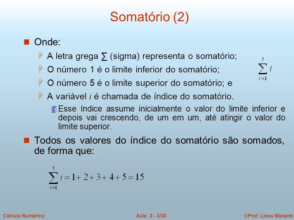 ©Prof. Lineu MialaretAula 2 - 3/30Cálculo Numérico Somatório (2) n Onde:  A letra grega ∑ (sigma) representa o somatório; H O número 1 é o limite inf