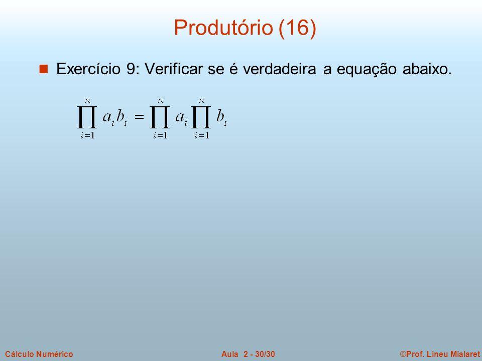 ©Prof. Lineu MialaretAula 2 - 30/30Cálculo Numérico Produtório (16) n Exercício 9: Verificar se é verdadeira a equação abaixo.