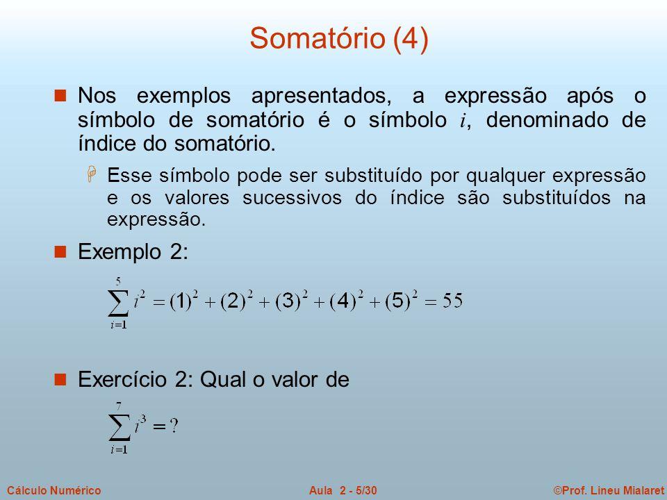 ©Prof. Lineu MialaretAula 2 - 5/30Cálculo Numérico Somatório (4) Nos exemplos apresentados, a expressão após o símbolo de somatório é o símbolo i, den