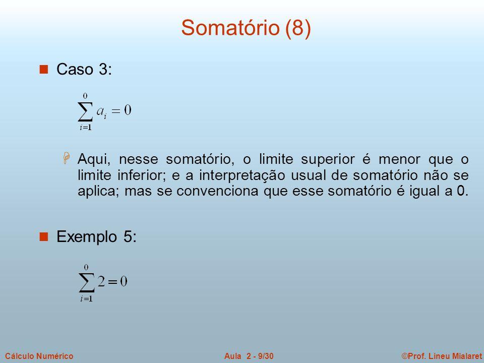 ©Prof. Lineu MialaretAula 2 - 9/30Cálculo Numérico Somatório (8) n Caso 3: H Aqui, nesse somatório, o limite superior é menor que o limite inferior; e