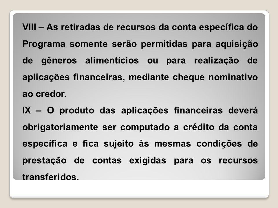 VIII – As retiradas de recursos da conta específica do Programa somente serão permitidas para aquisição de gêneros alimentícios ou para realização de