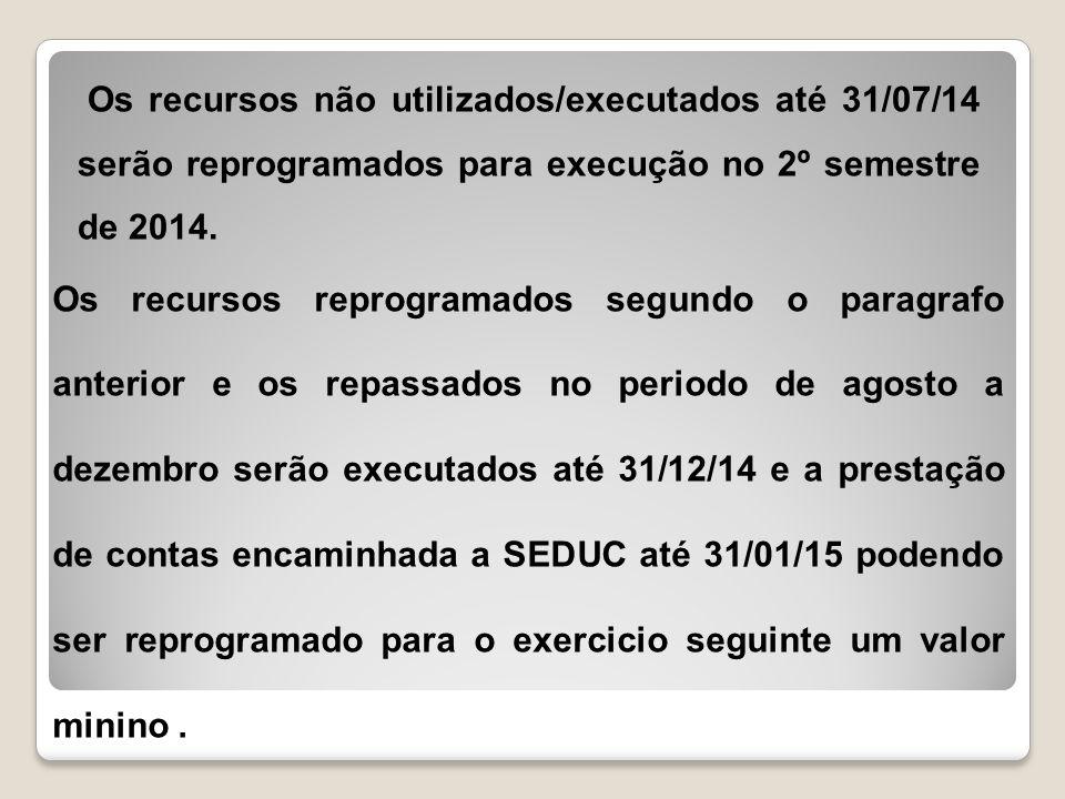 Os recursos reprogramados segundo o paragrafo anterior e os repassados no periodo de agosto a dezembro serão executados até 31/12/14 e a prestação de