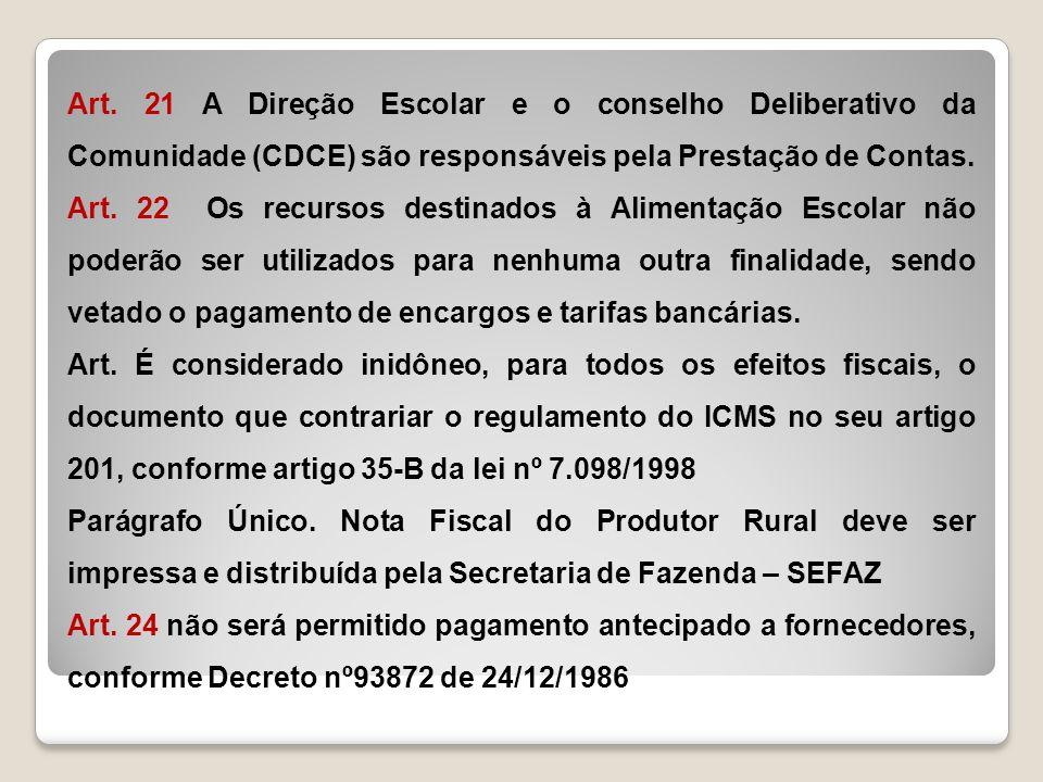 Art. 21 A Direção Escolar e o conselho Deliberativo da Comunidade (CDCE) são responsáveis pela Prestação de Contas. Art. 22 Os recursos destinados à A