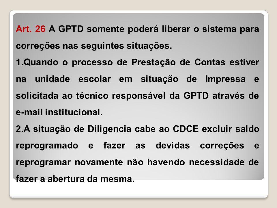 Art. 26 A GPTD somente poderá liberar o sistema para correções nas seguintes situações. 1.Quando o processo de Prestação de Contas estiver na unidade