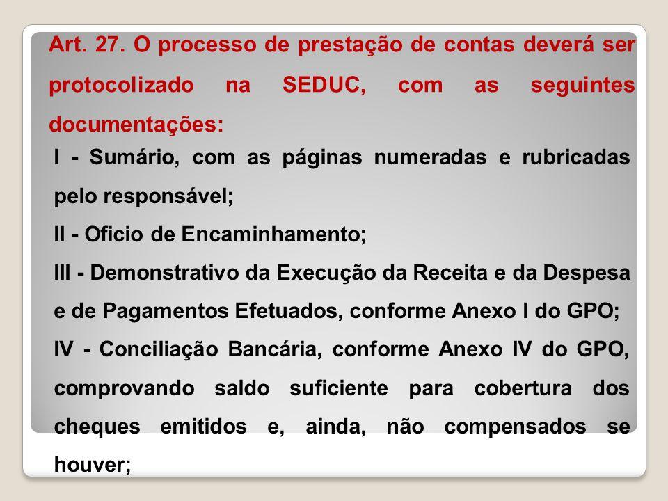 Art. 27. O processo de prestação de contas deverá ser protocolizado na SEDUC, com as seguintes documentações: I - Sumário, com as páginas numeradas e