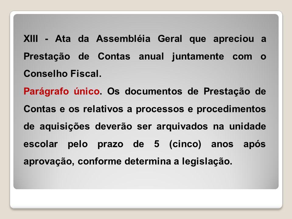 XIII - Ata da Assembléia Geral que apreciou a Prestação de Contas anual juntamente com o Conselho Fiscal. Parágrafo único. Os documentos de Prestação